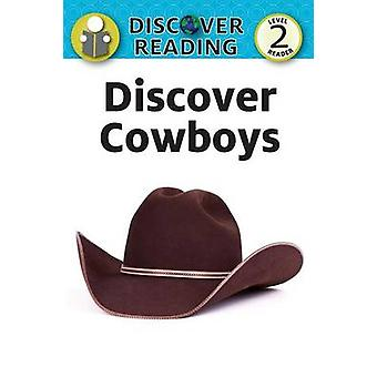 Discover Cowboys Level 2 Reader by Xist Publishing