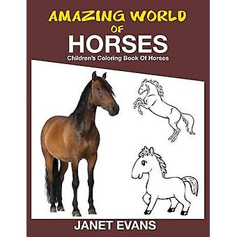 Amazing World of Horses Childrens Coloring Book of Horses by Evans & Janet