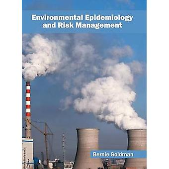 Environmental Epidemiology and Risk Management by Goldman & Bernie