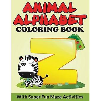 Animal Alphabet Coloring Book With Super Fun Maze Activities by Packer & Bowe