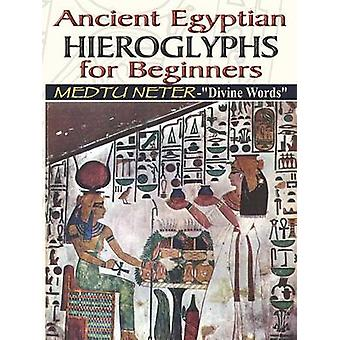 Ancient Egyptian Hieroglyphs for Beginners  Medtu Neter Divine Words by Ashby & Muata