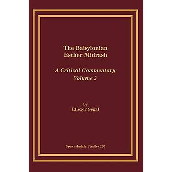 The Babylonian Esther Midrash A Critical Commentary Volume 3 by Segal & Eliezar