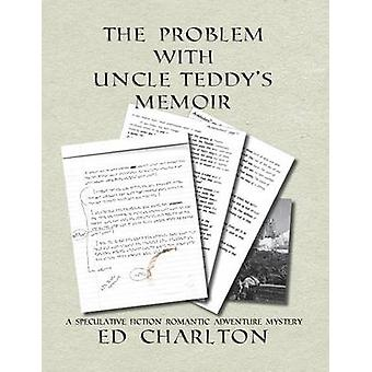 The Problem with Uncle Teddys Memoir by Charlton & Ed