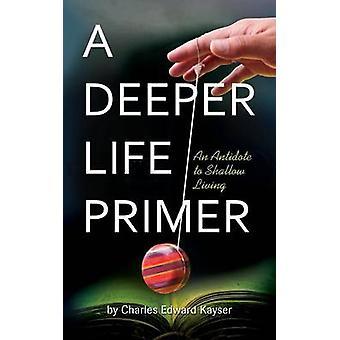 A Deeper Life Primer by Kayser & Charles Edward