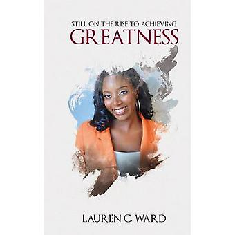 Still On the Rise to Achieving Greatness by Ward & Lauren C.