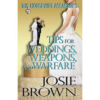 The Housewife Assassins Tips for Weddings Weapons and Warfare by Brown & Josie