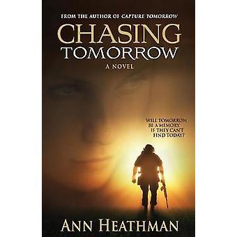 Chasing Tomorrow by Heathman & Ann