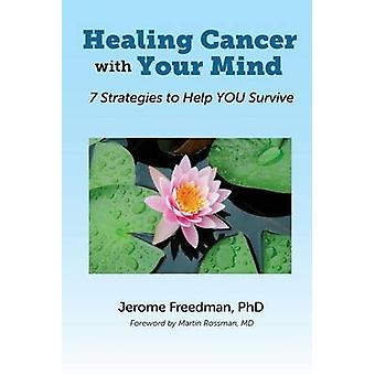 Healing Cancer with Your Mind 7 Strategies to Help YOU Survive by Freedman & Jerome
