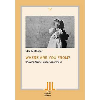 Where are you from Playing White under Apartheid by Dentlinger & Ulla