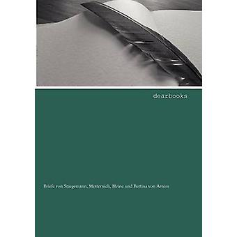 Briefe von Staegemann Metternich Heine und Bettina von Arnim by Staegemann & F. A. von