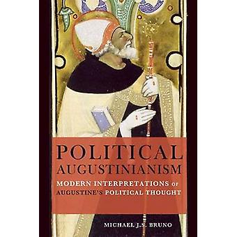 Political Augustinianism Modern Interpretations of Augustines Political Thought by Bruno & Michael J. S.
