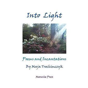 Into Light Poems and Incantations by Trochimczyk & Maja