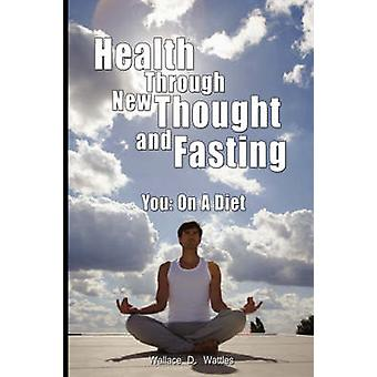 Health Through New Thought and Fasting  You On a Diet by Wattles & Wallace D.