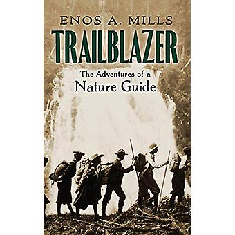Trailblazer - the Adventures of a Nature Guide by Enos Mills - 9780486