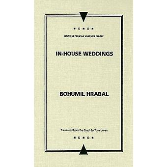In-house Weddings by Bohumil Hrabal - Tony Liman - Andrew Baruch Wach