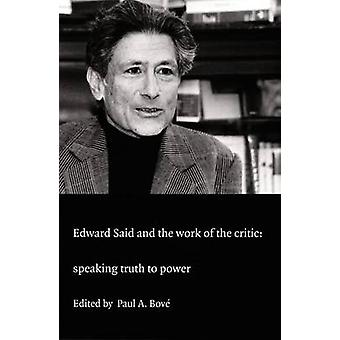 Edward Said and the Work of the Critic - Speaking Truth to Power by Pa