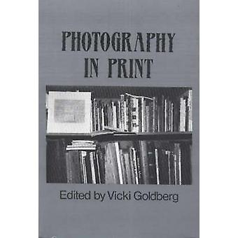 Photography in Print - Writings from 1816 to the Present by Vicki Gold