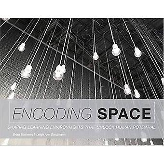 Encoding Space - Shaping Learning Environments That Unlock Human Poten