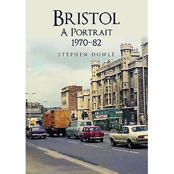 Bristol A Portrait 1970-82 by Stephen Dowle - 9781445690445 Book