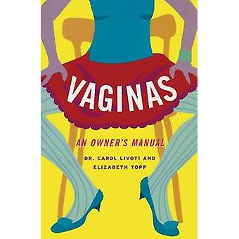 Vaginas - An Owner's Manual by Carol Livoti - 9781568582955 Book