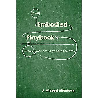The Embodied Playbook - Writing Practices of Student-Athletes - 978160