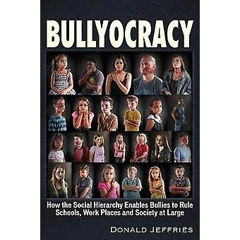 Bullyocracy - How the Social Hierarchy Enables Bullies to Rule Schools