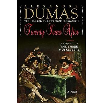 Twenty Years After - A Sequel to The Three Musketeers by Alexandre Dum
