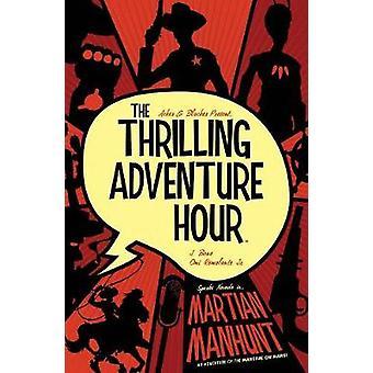 The Thrilling Adventure Hour - Martian Manhunt by Ben Acker - 97816841