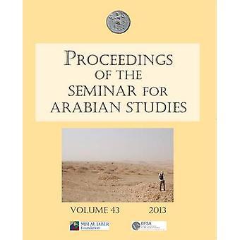 Proceedings of the Seminar for Arabian Studies Volume 43 2013 - Papers