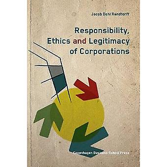 Responsibility - Ethics and Legitimacy of Corporations by Jacob Dahl