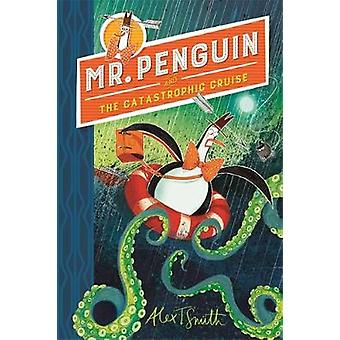 Mr Penguin and the Catastrophic Cruise - Livre 3 d'Alex T. Smith - 978