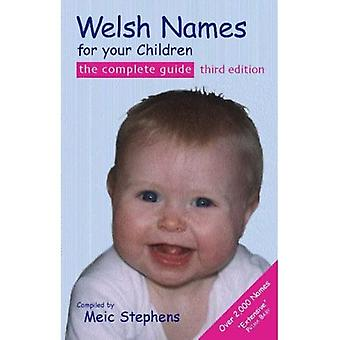 Welsh Names For Your Children, the Complete Guide 3rd Edition: The Complete Guide