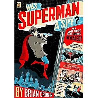 Was Superman a Spy? - And Other Comic Book Legends Revealed by Brian C