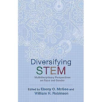 Diversifying STEM - Multidisciplinary Perspectives on Race and Gender