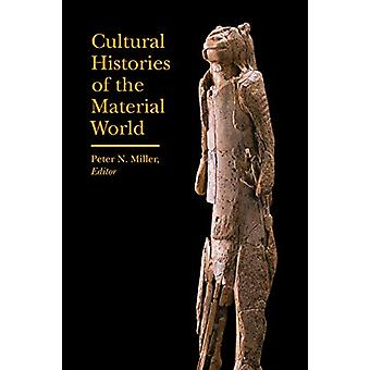Cultural Histories of the Material World by Peter Miller - 9781941792