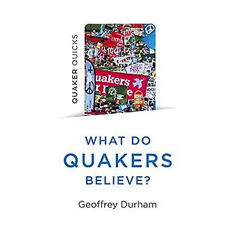 Quaker Quicks - What Do Quakers Believe? - Everything you always wante