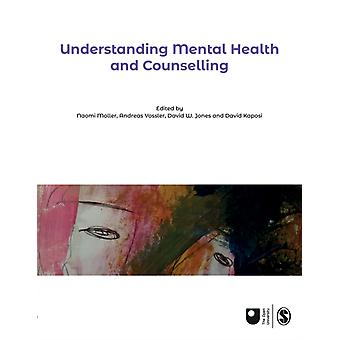 Understanding Mental Health and Counselling by Edited by Naomi Moller & Edited by Andreas Vossler & Edited by David W Jones & Edited by David Kaposi
