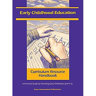 Early Childhood Education Curriculum Resource Handbook - A Practical G