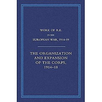 Work of the Royal Engineers in the European War 1914-1918: The Organisation and Expansion If the Corps 1914-1918