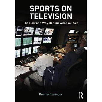 Sports on Television - The How and Why Behind What You See by Dennis D