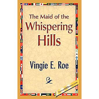 The Maid of the Whispering Hills by Vingie E Roe - 9781421893662 Book