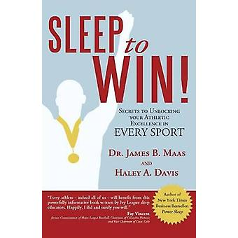 Sleep to Win! - Secrets to Unlocking Your Athletic Excellence in Every