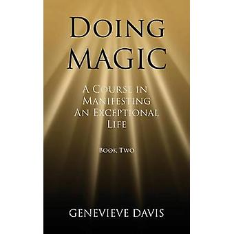 Doing Magic - A Course in Manifesting an Exceptional Life (Book 2) by