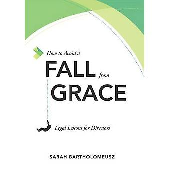 How to Avoid a Fall from Grace - Legal Lessons for Directors by Sarah