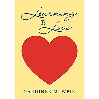 Learning To Love by Gardiner M Weir - 9781684710164 Book