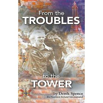 From The 'Troubles' to The Tower by Derek Spence - 9781787234277 Book