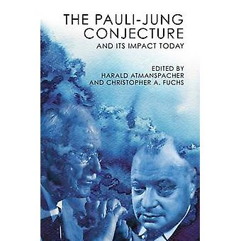 The Pauli-Jung Conjecture - and Its Impact Today by Harald Atmanspache