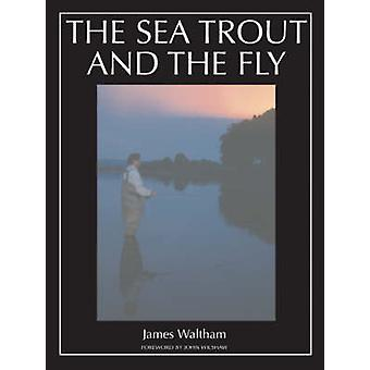 The Sea Trout and the Fly by James Waltham