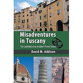 Misadventures in Tuscany: The Casebook of an Accident-Prone Tourist