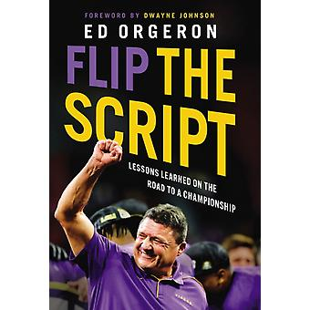 Flip the Script  Lessons Learned on the Road to a Championship by Ed Orgeron & Foreword by Dwayne Johnson